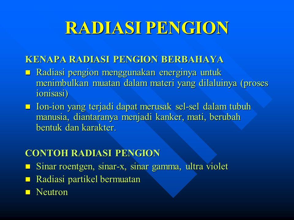 RADIASI PENGION KENAPA RADIASI PENGION BERBAHAYA Radiasi pengion menggunakan energinya untuk menimbulkan muatan dalam materi yang dilaluinya (proses i