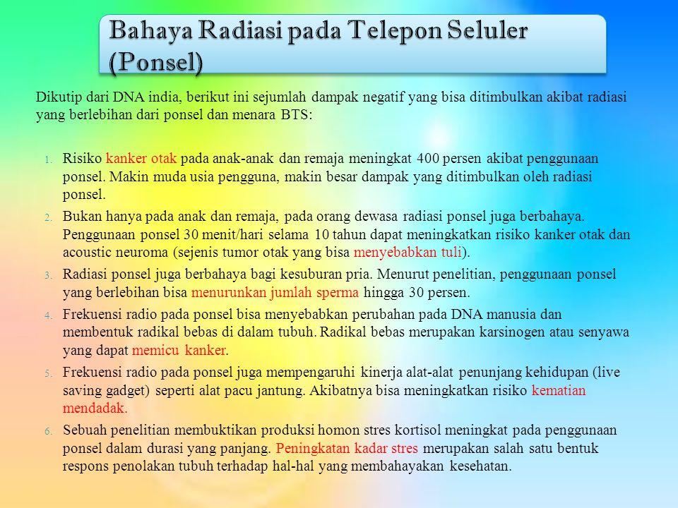 Dikutip dari DNA india, berikut ini sejumlah dampak negatif yang bisa ditimbulkan akibat radiasi yang berlebihan dari ponsel dan menara BTS:  Risiko