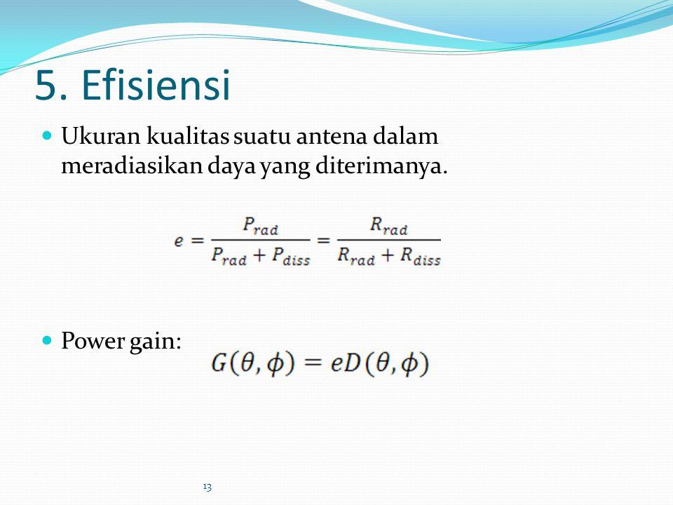 5. Efisiensi Ukuran kualitas suatu antena dalam meradiasikan daya yang diterimanya. Power gain: 13