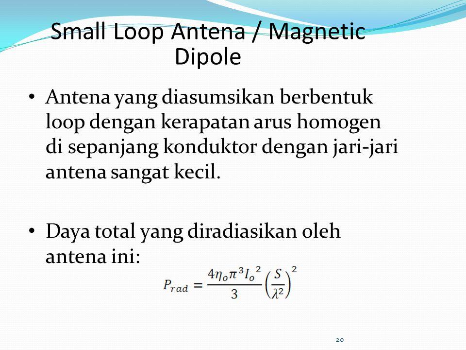 Small Loop Antena / Magnetic Dipole Antena yang diasumsikan berbentuk loop dengan kerapatan arus homogen di sepanjang konduktor dengan jari-jari anten