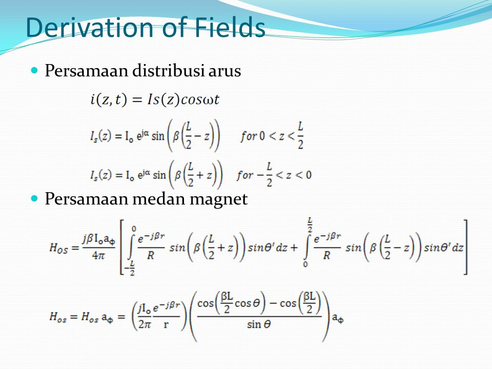 Derivation of Fields Persamaan distribusi arus Persamaan medan magnet