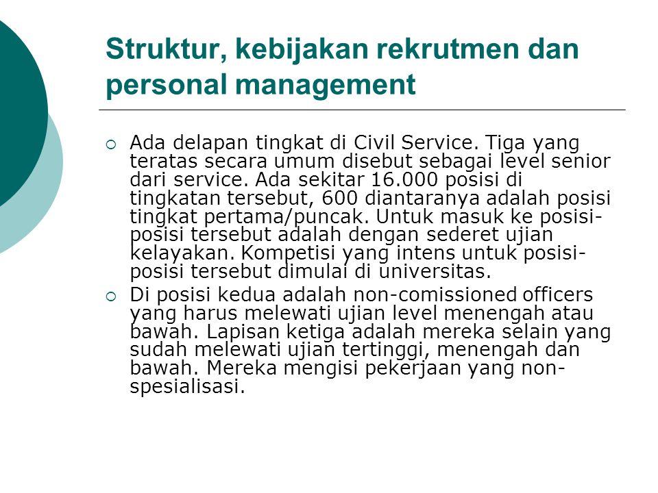Struktur, kebijakan rekrutmen dan personal management  Ada delapan tingkat di Civil Service.