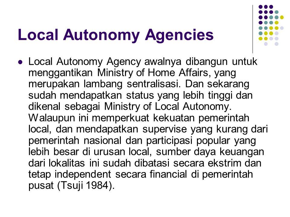 Local Autonomy Agencies Local Autonomy Agency awalnya dibangun untuk menggantikan Ministry of Home Affairs, yang merupakan lambang sentralisasi.