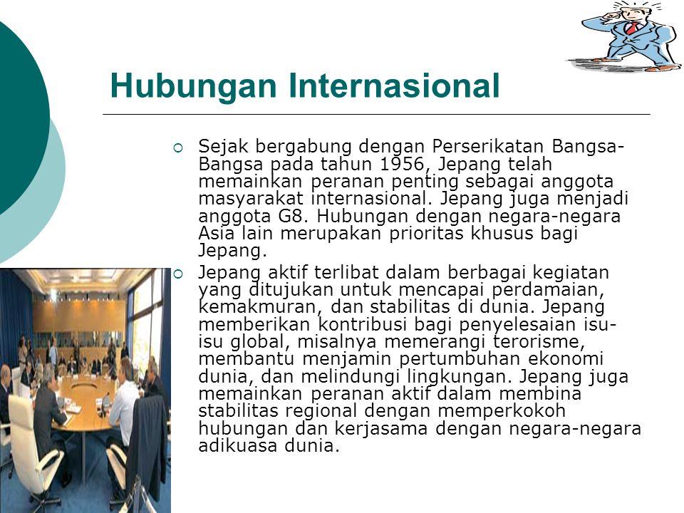 Hubungan Internasional  Sejak bergabung dengan Perserikatan Bangsa- Bangsa pada tahun 1956, Jepang telah memainkan peranan penting sebagai anggota masyarakat internasional.