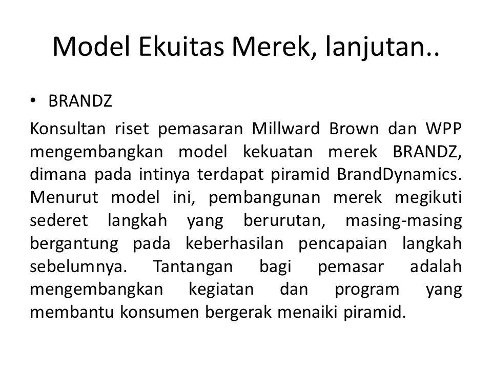 BRANDZ Konsultan riset pemasaran Millward Brown dan WPP mengembangkan model kekuatan merek BRANDZ, dimana pada intinya terdapat piramid BrandDynamics.