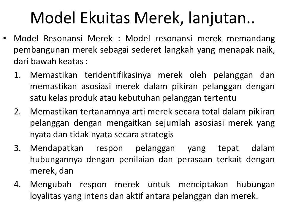 Model Resonansi Merek : Model resonansi merek memandang pembangunan merek sebagai sederet langkah yang menapak naik, dari bawah keatas : 1.Memastikan
