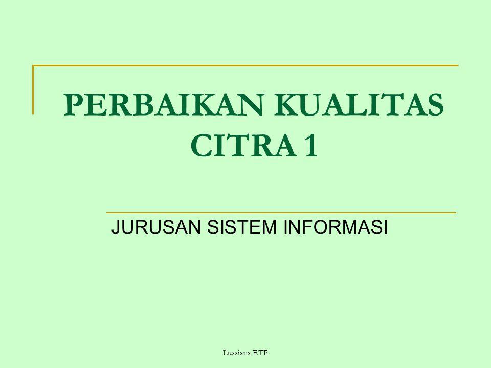 Lussiana ETP PERBAIKAN KUALITAS CITRA 1 JURUSAN SISTEM INFORMASI
