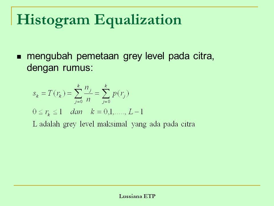 Lussiana ETP Histogram Equalization mengubah pemetaan grey level pada citra, dengan rumus: