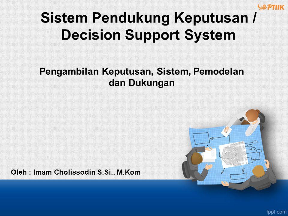 Content 1.Pengambilan Keputusan 2.Proses Pemodelan 3.Fase Kecerdasan 4.Fase Desain 5.Fase Pemilihan 6.Evaluasi 7.Implementasi