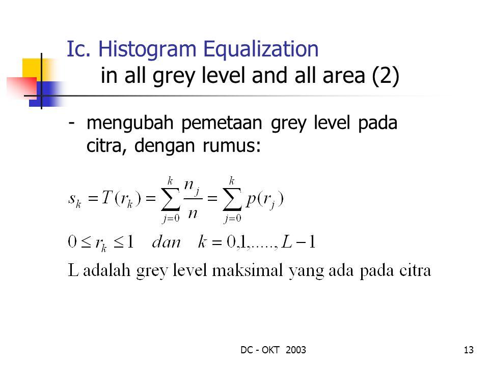 DC - OKT 200313 Ic. Histogram Equalization in all grey level and all area (2) -mengubah pemetaan grey level pada citra, dengan rumus:
