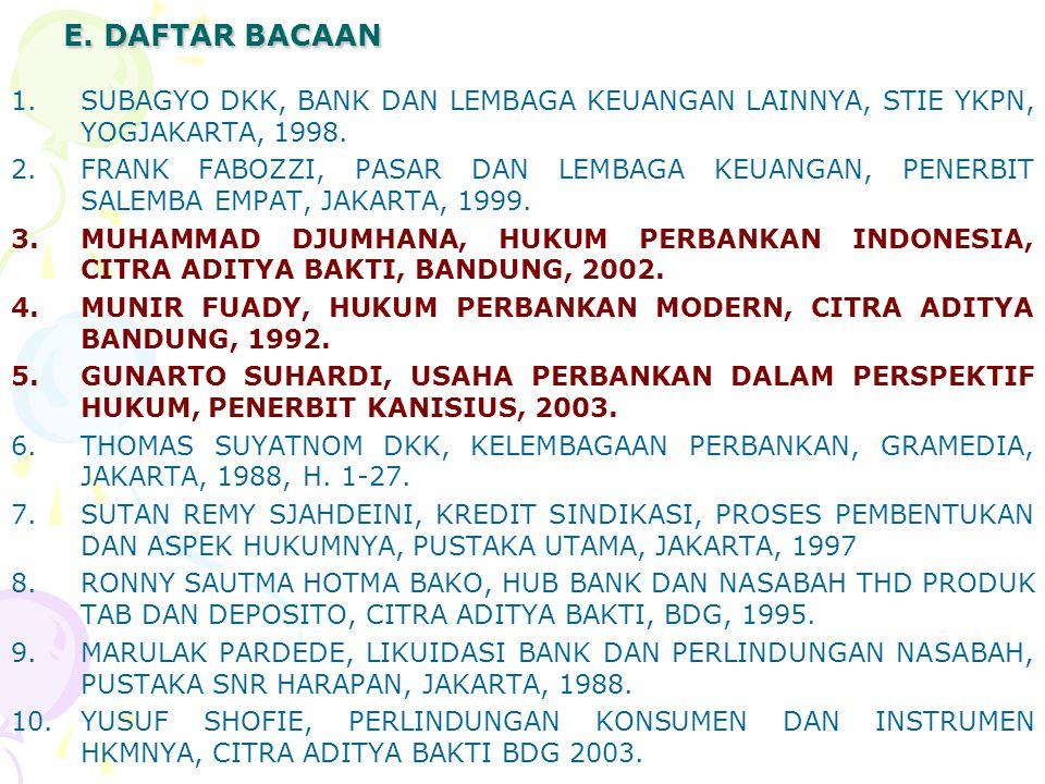 E. DAFTAR BACAAN 1.SUBAGYO DKK, BANK DAN LEMBAGA KEUANGAN LAINNYA, STIE YKPN, YOGJAKARTA, 1998. 2.FRANK FABOZZI, PASAR DAN LEMBAGA KEUANGAN, PENERBIT