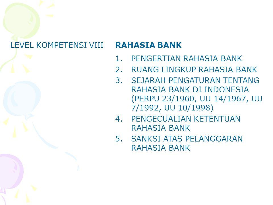 LEVEL KOMPETENSI VIIIRAHASIA BANK 1.PENGERTIAN RAHASIA BANK 2.RUANG LINGKUP RAHASIA BANK 3.SEJARAH PENGATURAN TENTANG RAHASIA BANK DI INDONESIA (PERPU
