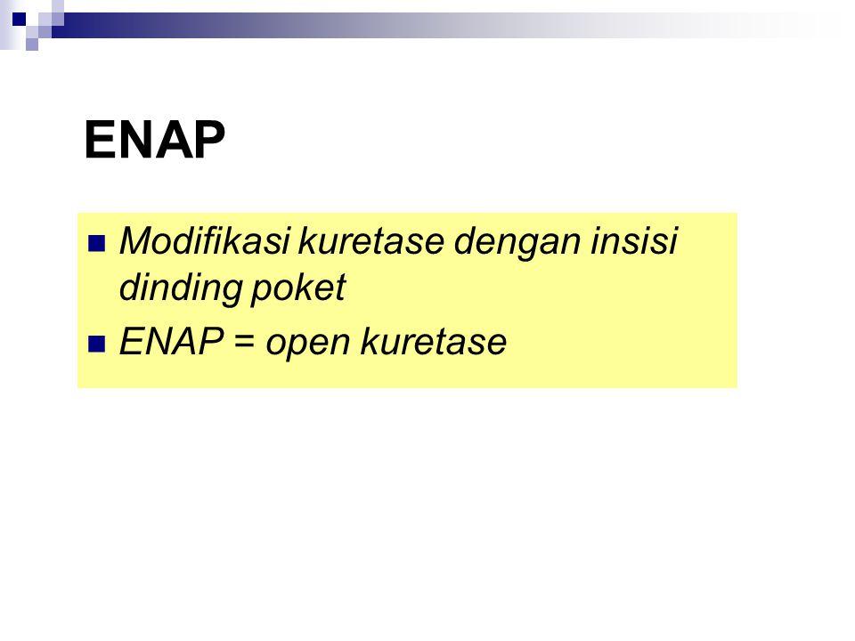 ENAP Modifikasi kuretase dengan insisi dinding poket ENAP = open kuretase