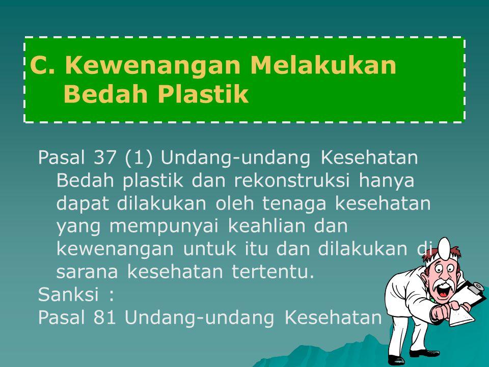 C. Kewenangan Melakukan Bedah Plastik Pasal 37 (1) Undang-undang Kesehatan Bedah plastik dan rekonstruksi hanya dapat dilakukan oleh tenaga kesehatan