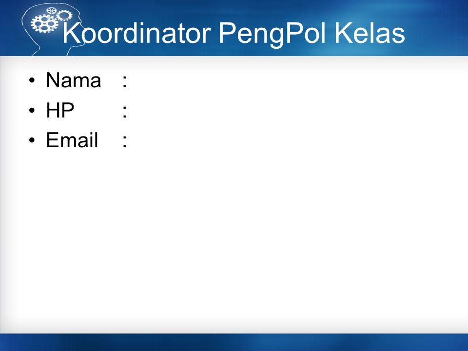 Koordinator PengPol Kelas Nama: HP: Email: