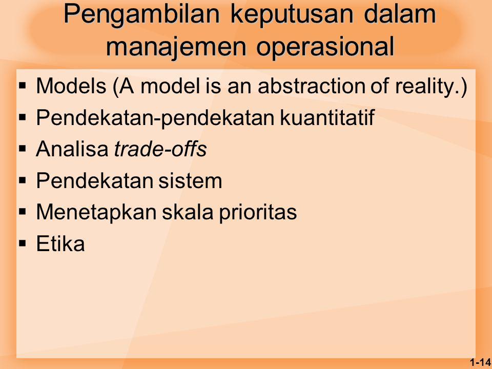 1-14 Pengambilan keputusan dalam manajemen operasional  Models (A model is an abstraction of reality.)  Pendekatan-pendekatan kuantitatif  Analisa