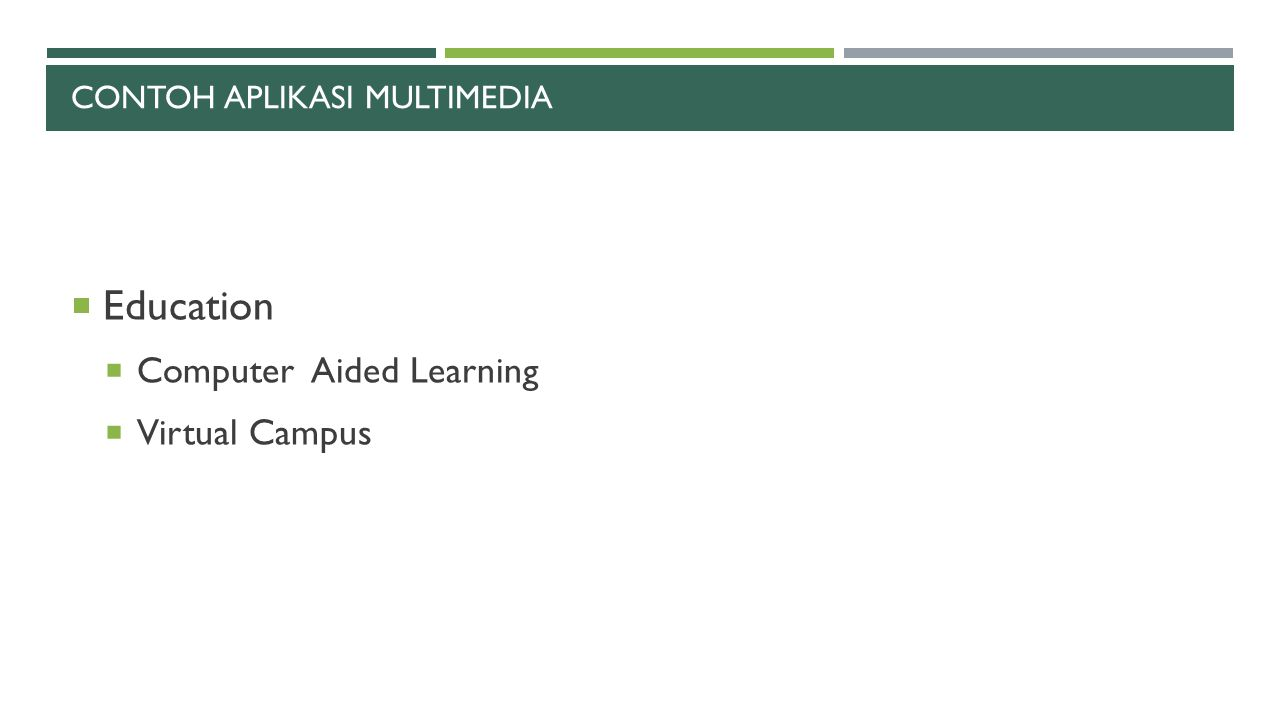 CONTOH APLIKASI MULTIMEDIA  Education  Computer Aided Learning  Virtual Campus