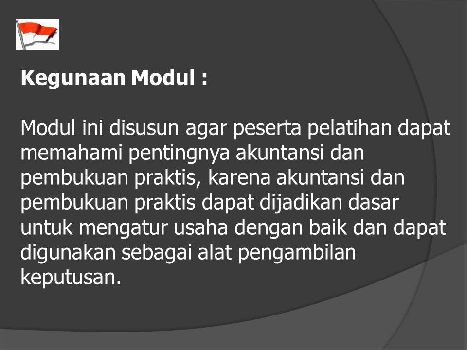 Kegunaan Modul : Modul ini disusun agar peserta pelatihan dapat memahami pentingnya akuntansi dan pembukuan praktis, karena akuntansi dan pembukuan pr