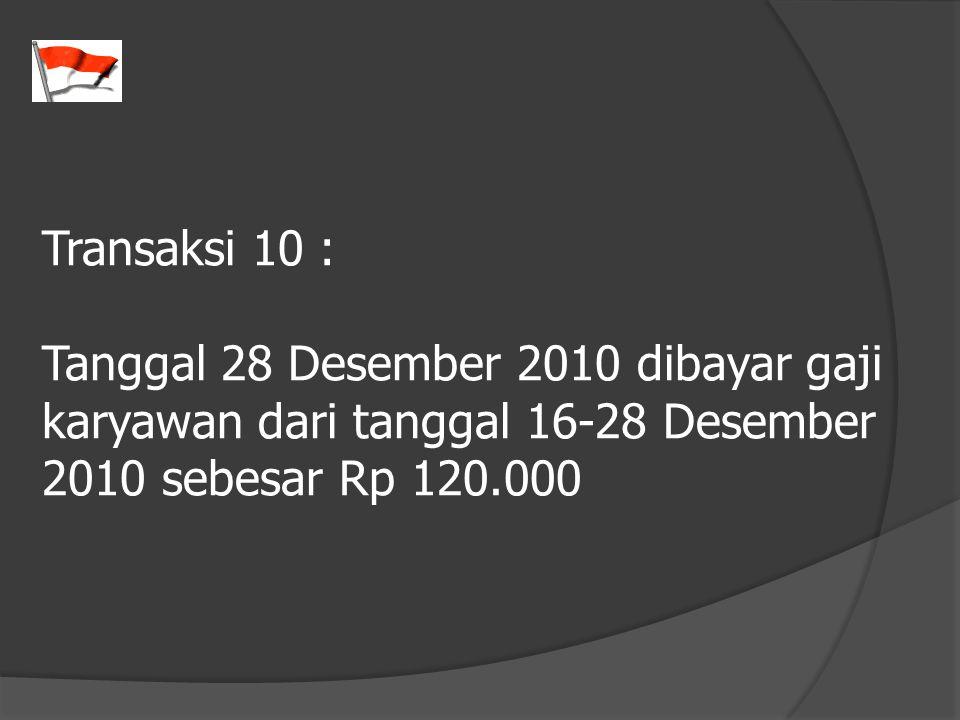 Transaksi 10 : Tanggal 28 Desember 2010 dibayar gaji karyawan dari tanggal 16-28 Desember 2010 sebesar Rp 120.000