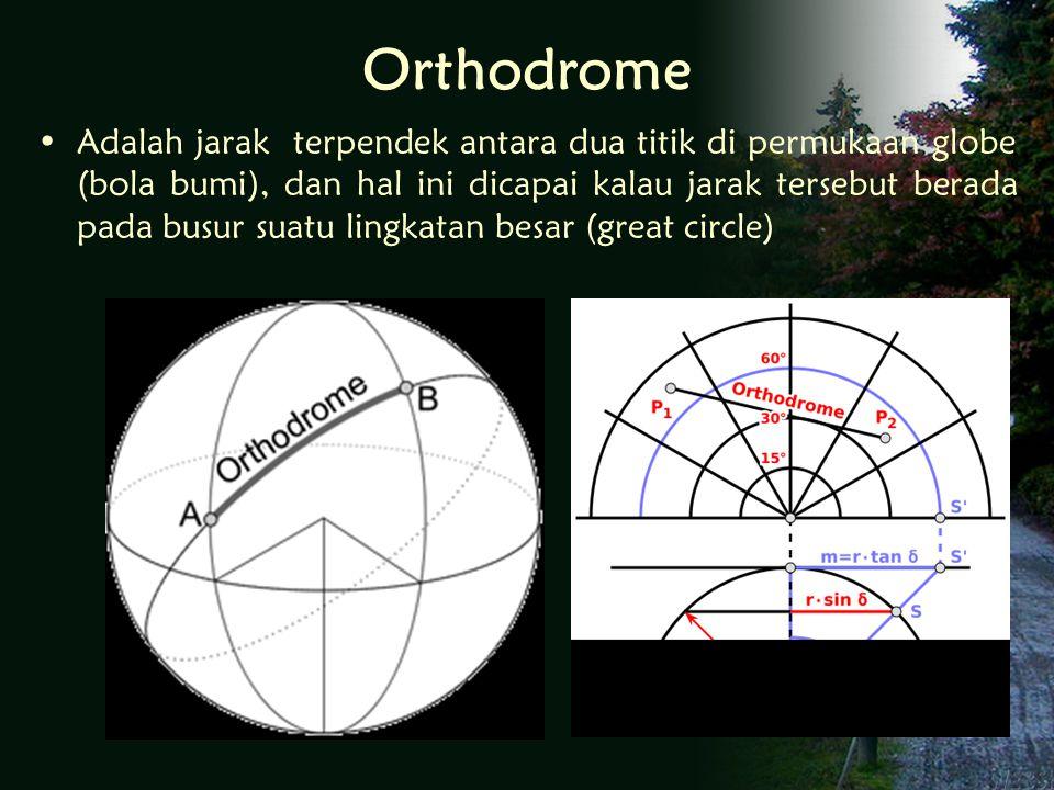 Orthodrome Adalah jarak terpendek antara dua titik di permukaan globe (bola bumi), dan hal ini dicapai kalau jarak tersebut berada pada busur suatu lingkatan besar (great circle)