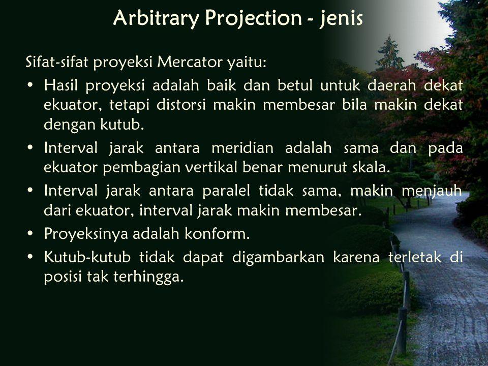 Sifat-sifat proyeksi Mercator yaitu: Hasil proyeksi adalah baik dan betul untuk daerah dekat ekuator, tetapi distorsi makin membesar bila makin dekat dengan kutub.