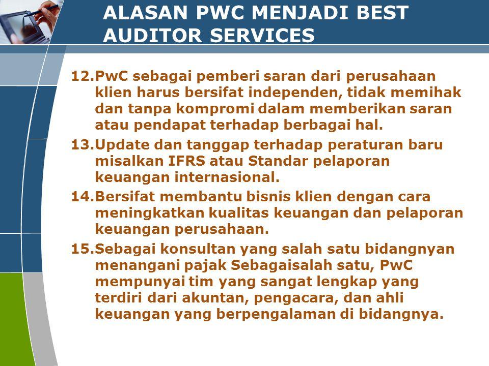 ALASAN PWC MENJADI BEST AUDITOR SERVICES 12.PwC sebagai pemberi saran dari perusahaan klien harus bersifat independen, tidak memihak dan tanpa komprom