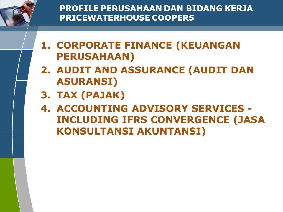 PROFILE PERUSAHAAN DAN BIDANG KERJA PRICEWATERHOUSE COOPERS 1.CORPORATE FINANCE (KEUANGAN PERUSAHAAN) 2.AUDIT AND ASSURANCE (AUDIT DAN ASURANSI) 3.TAX