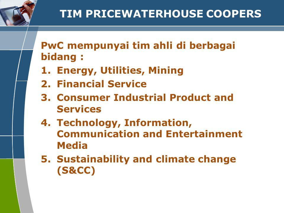 TIM PRICEWATERHOUSE COOPERS PwC mempunyai tim ahli di berbagai bidang : 1.Energy, Utilities, Mining 2.Financial Service 3.Consumer Industrial Product