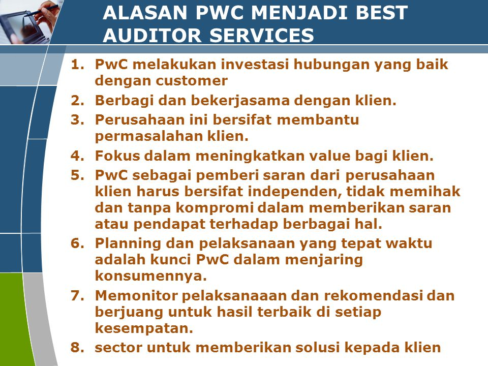 ALASAN PWC MENJADI BEST AUDITOR SERVICES 1.PwC melakukan investasi hubungan yang baik dengan customer 2.Berbagi dan bekerjasama dengan klien. 3.Perusa