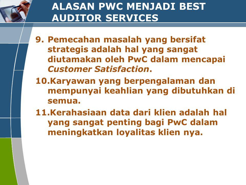 ALASAN PWC MENJADI BEST AUDITOR SERVICES 12.PwC sebagai pemberi saran dari perusahaan klien harus bersifat independen, tidak memihak dan tanpa kompromi dalam memberikan saran atau pendapat terhadap berbagai hal.