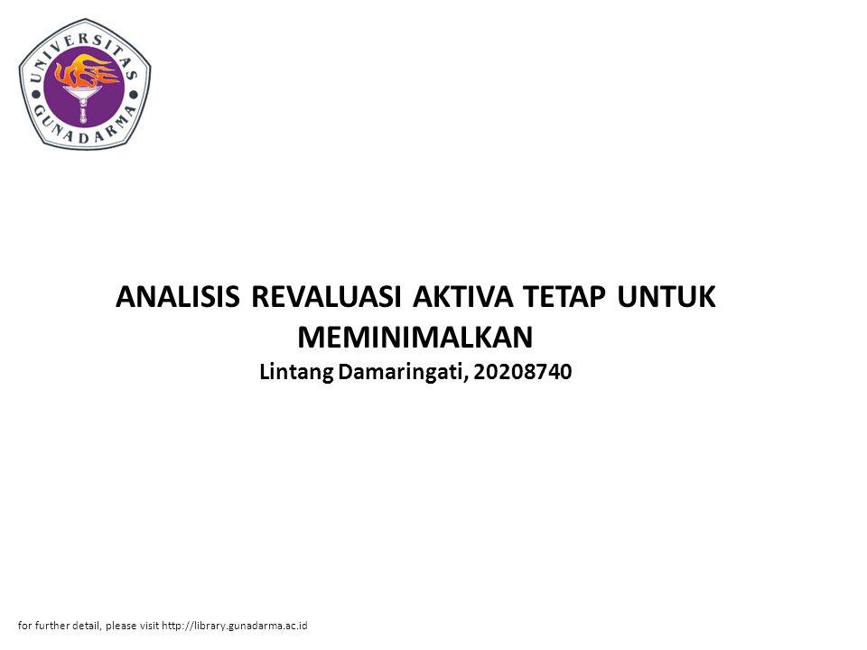 ANALISIS REVALUASI AKTIVA TETAP UNTUK MEMINIMALKAN Lintang Damaringati, 20208740 for further detail, please visit http://library.gunadarma.ac.id