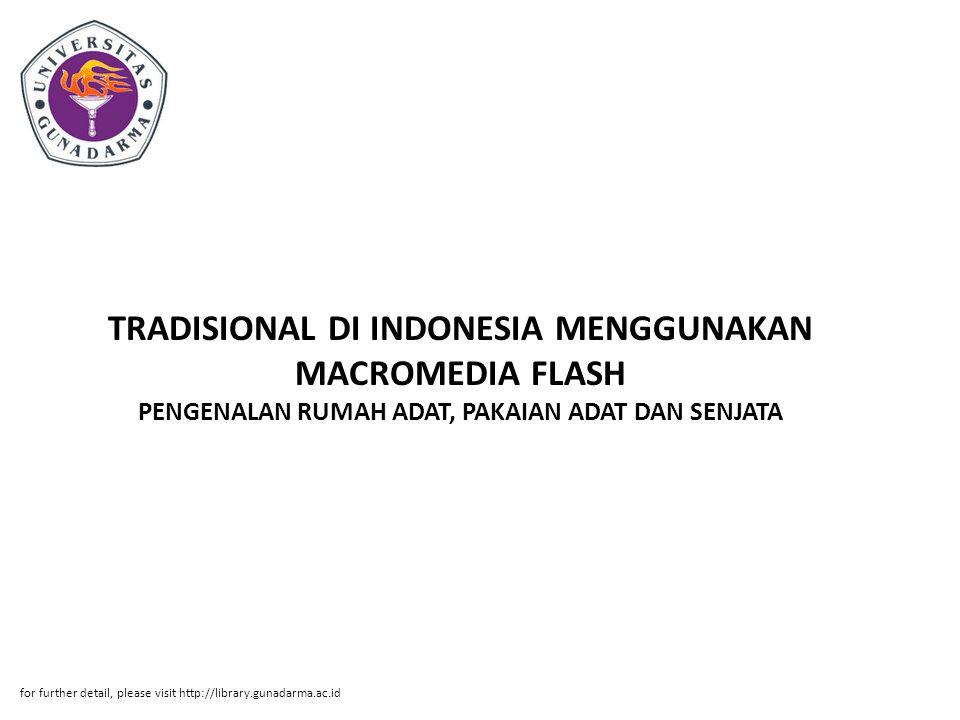TRADISIONAL DI INDONESIA MENGGUNAKAN MACROMEDIA FLASH PENGENALAN RUMAH ADAT, PAKAIAN ADAT DAN SENJATA for further detail, please visit http://library.