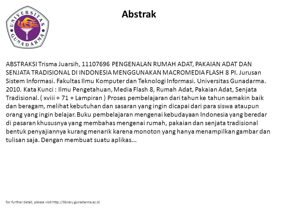 Abstrak ABSTRAKSI Trisma Juarsih, 11107696 PENGENALAN RUMAH ADAT, PAKAIAN ADAT DAN SENJATA TRADISIONAL DI INDONESIA MENGGUNAKAN MACROMEDIA FLASH 8 PI.