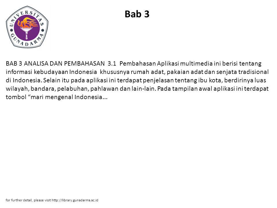 Bab 3 BAB 3 ANALISA DAN PEMBAHASAN 3.1 Pembahasan Aplikasi multimedia ini berisi tentang informasi kebudayaan Indonesia khususnya rumah adat, pakaian