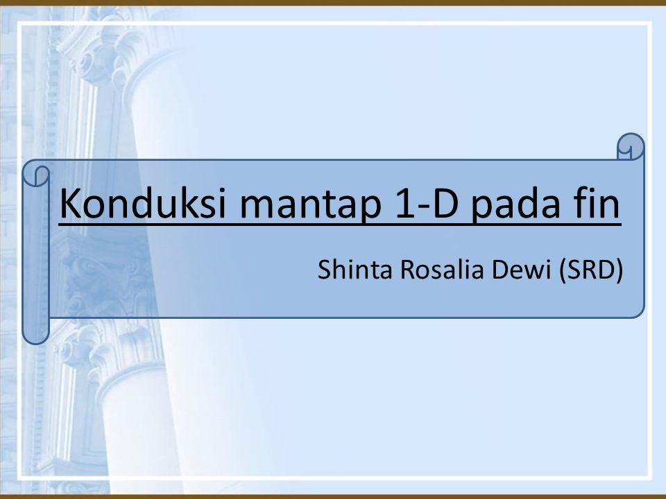 Konduksi mantap 1-D pada fin Shinta Rosalia Dewi (SRD)