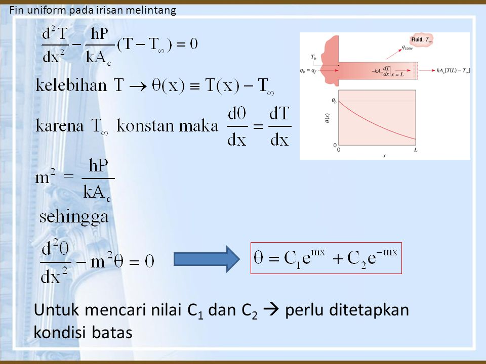 Untuk mencari nilai C 1 dan C 2  perlu ditetapkan kondisi batas Fin uniform pada irisan melintang