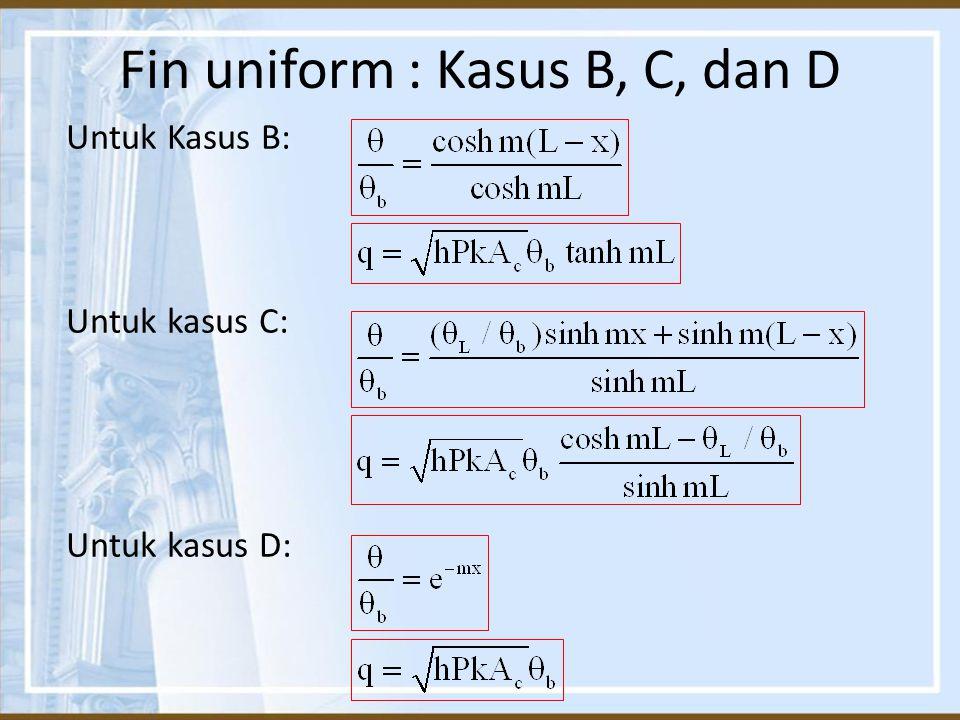 Fin uniform : Kasus B, C, dan D Untuk Kasus B: Untuk kasus D: Untuk kasus C: