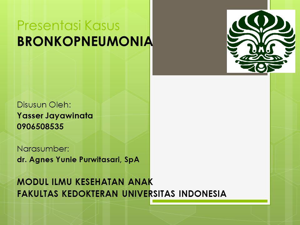 Presentasi Kasus BRONKOPNEUMONIA Disusun Oleh: Yasser Jayawinata 0906508535 Narasumber: dr.