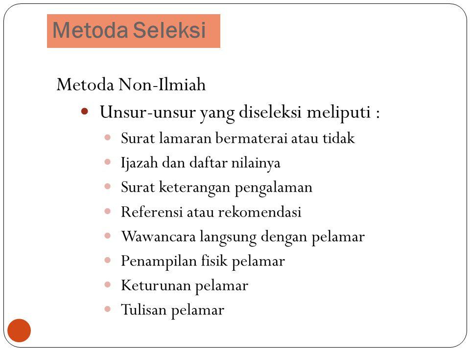 13 Metoda Non-Ilmiah Unsur-unsur yang diseleksi meliputi : Surat lamaran bermaterai atau tidak Ijazah dan daftar nilainya Surat keterangan pengalaman