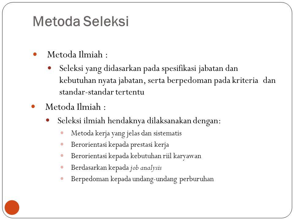 14 Metoda Ilmiah : Seleksi yang didasarkan pada spesifikasi jabatan dan kebutuhan nyata jabatan, serta berpedoman pada kriteria dan standar-standar te