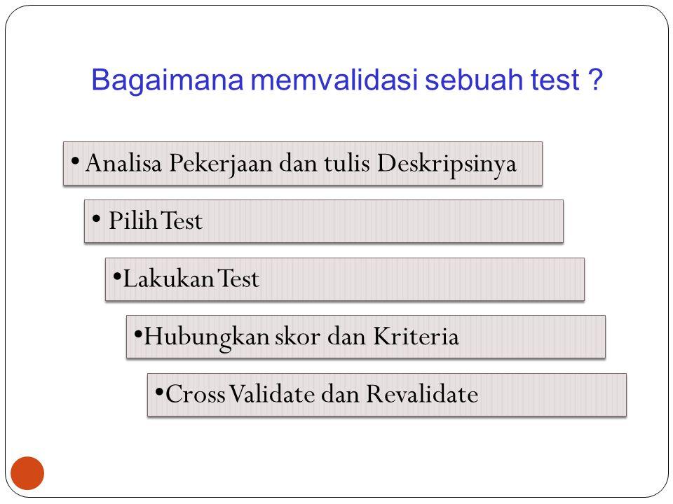 19 Bagaimana memvalidasi sebuah test ? Analisa Pekerjaan dan tulis Deskripsinya Pilih Test Lakukan Test Hubungkan skor dan Kriteria Cross Validate dan