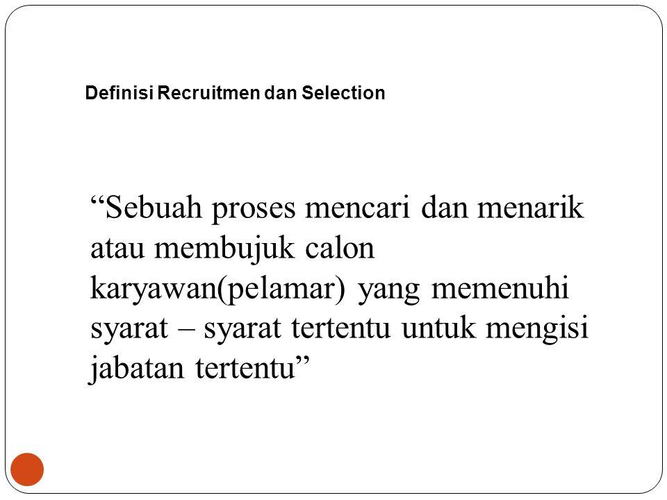 "2 Definisi Recruitmen dan Selection ""Sebuah proses mencari dan menarik atau membujuk calon karyawan(pelamar) yang memenuhi syarat – syarat tertentu un"