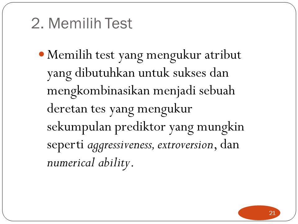 2. Memilih Test Memilih test yang mengukur atribut yang dibutuhkan untuk sukses dan mengkombinasikan menjadi sebuah deretan tes yang mengukur sekumpul