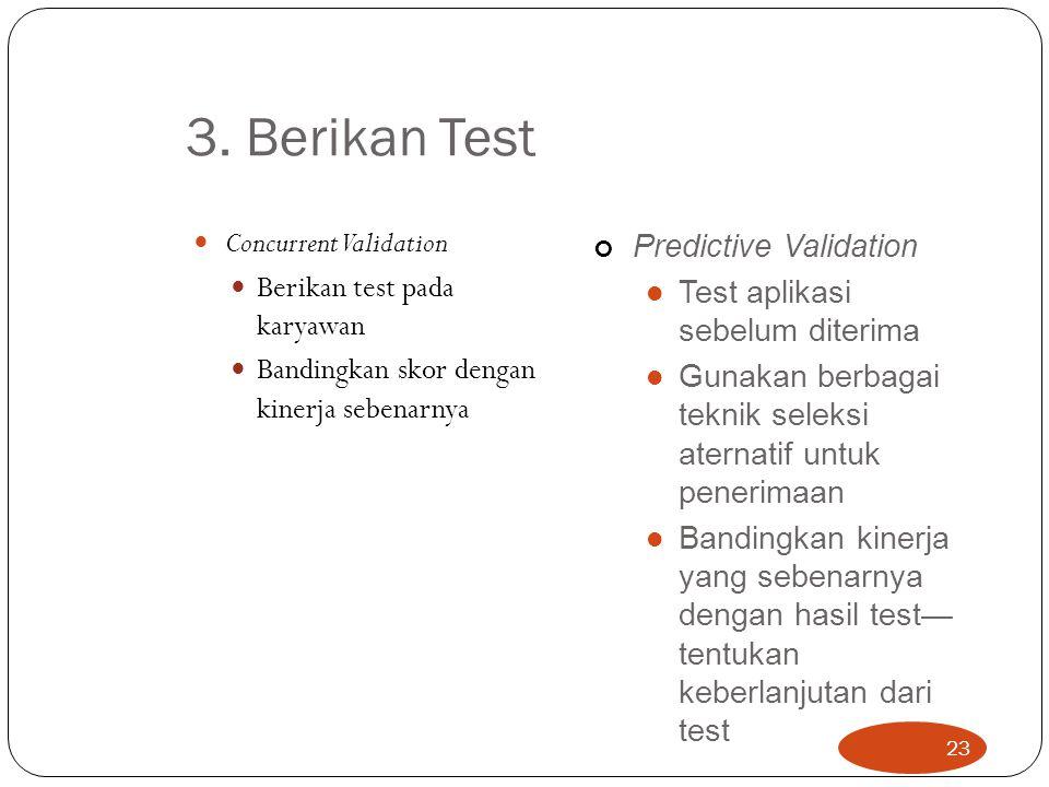 3. Berikan Test Concurrent Validation Berikan test pada karyawan Bandingkan skor dengan kinerja sebenarnya 23 Predictive Validation Test aplikasi sebe