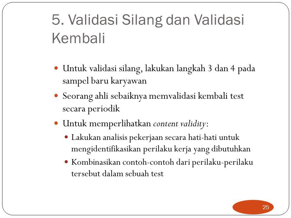5. Validasi Silang dan Validasi Kembali Untuk validasi silang, lakukan langkah 3 dan 4 pada sampel baru karyawan Seorang ahli sebaiknya memvalidasi ke