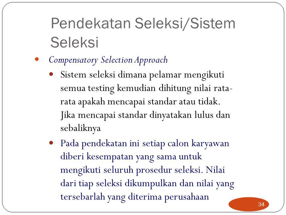 Pendekatan Seleksi/Sistem Seleksi Compensatory Selection Approach Sistem seleksi dimana pelamar mengikuti semua testing kemudian dihitung nilai rata-
