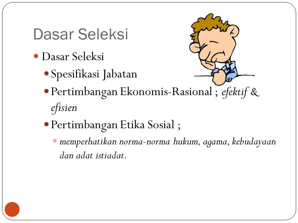 Dasar Seleksi 9 Spesifikasi Jabatan Pertimbangan Ekonomis-Rasional ; efektif & efisien Pertimbangan Etika Sosial ; memperhatikan norma-norma hukum, ag