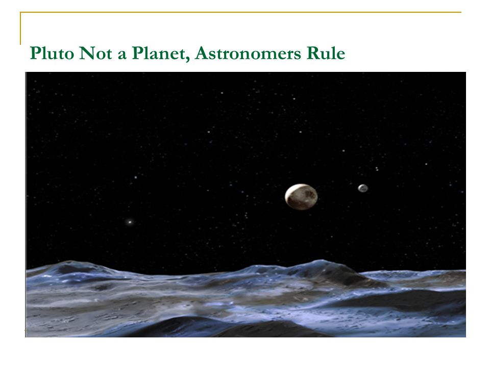 Pluto Not a Planet, Astronomers Rule