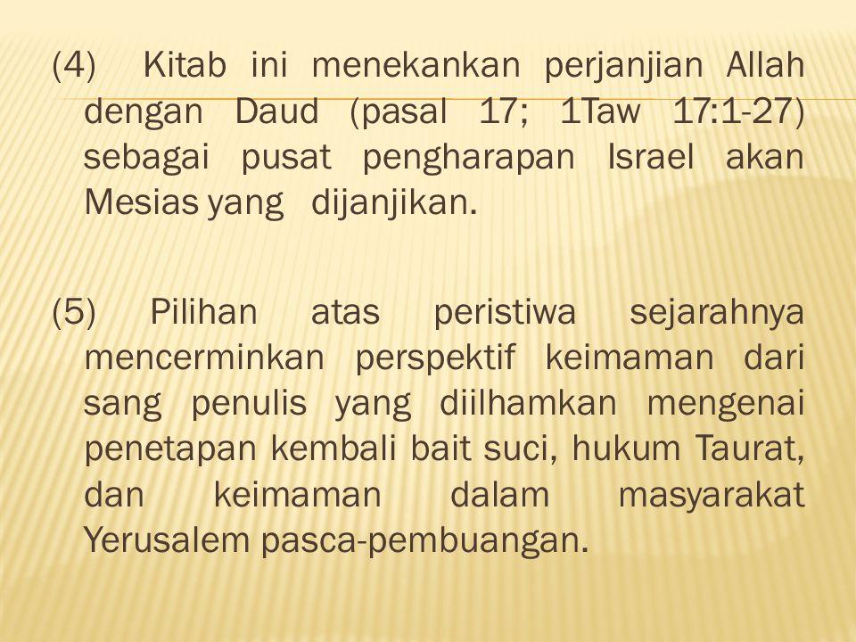 (4) Kitab ini menekankan perjanjian Allah dengan Daud (pasal 17; 1Taw 17:1-27) sebagai pusat pengharapan Israel akan Mesias yang dijanjikan. (5) Pilih