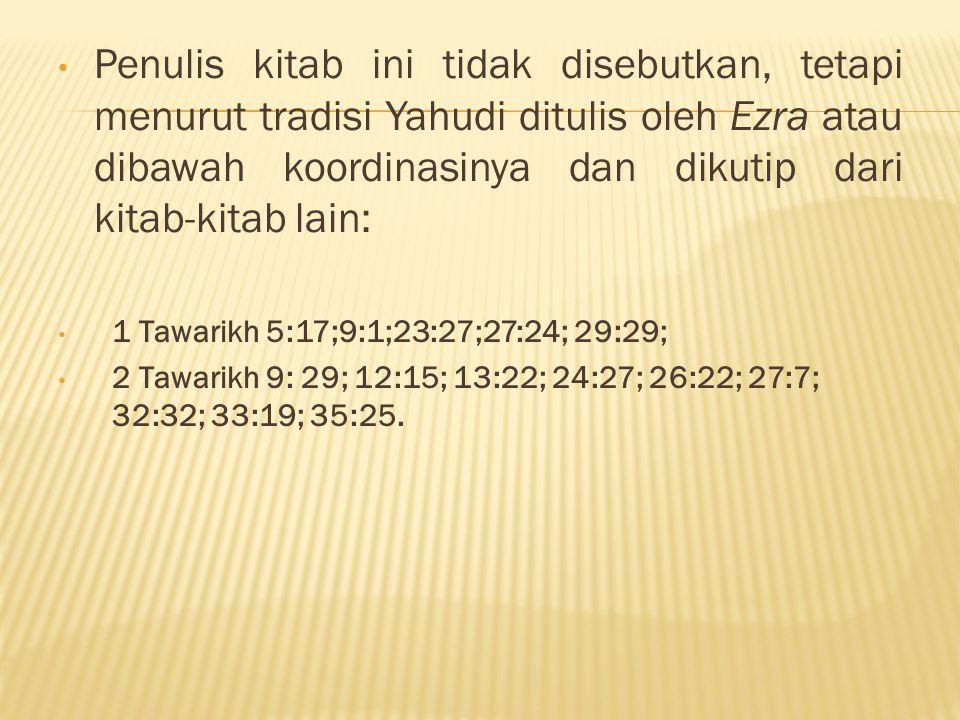 Penulis kitab ini tidak disebutkan, tetapi menurut tradisi Yahudi ditulis oleh Ezra atau dibawah koordinasinya dan dikutip dari kitab-kitab lain: 1 Ta